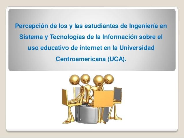 Percepción de los y las estudiantes de Ingeniería en Sistema y Tecnologías de la Información sobre el uso educativo de int...