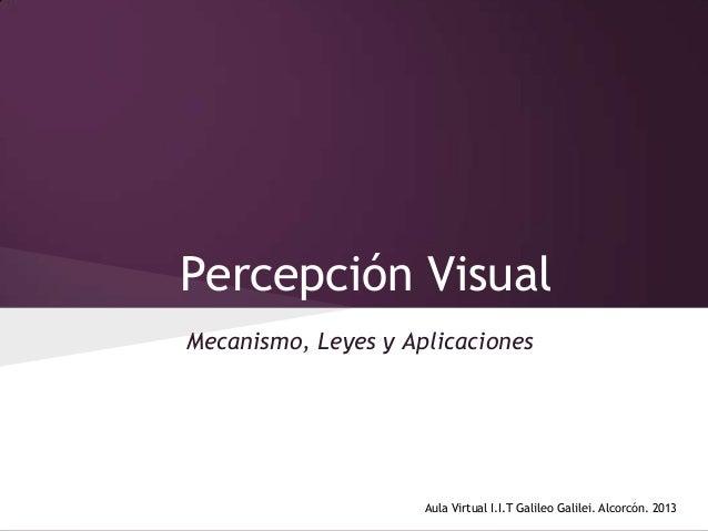 Percepción Visual Mecanismo, Leyes y Aplicaciones  Aula Virtual I.I.T Galileo Galilei. Alcorcón. 2013