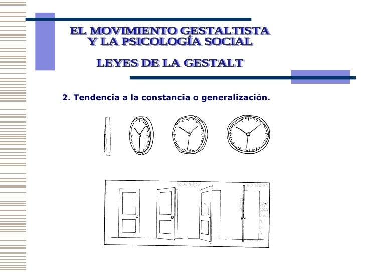 EL MOVIMIENTO GESTALTISTA Y LA PSICOLOGÍA SOCIAL  LEYES DE LA GESTALT 2. Tendencia a la constancia o generalización.