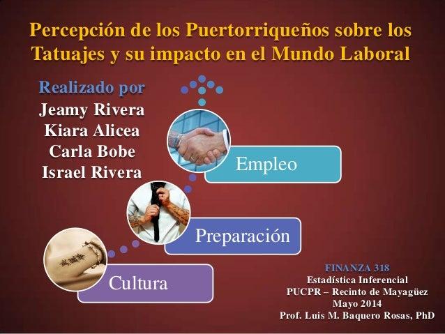 Cultura Preparación Empleo Percepción de los Puertorriqueños sobre los Tatuajes y su impacto en el Mundo Laboral Realizado...