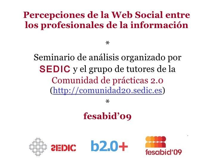 Percepciones de la Web Social entre los profesionales de la información                     *   Seminario de análisis orga...