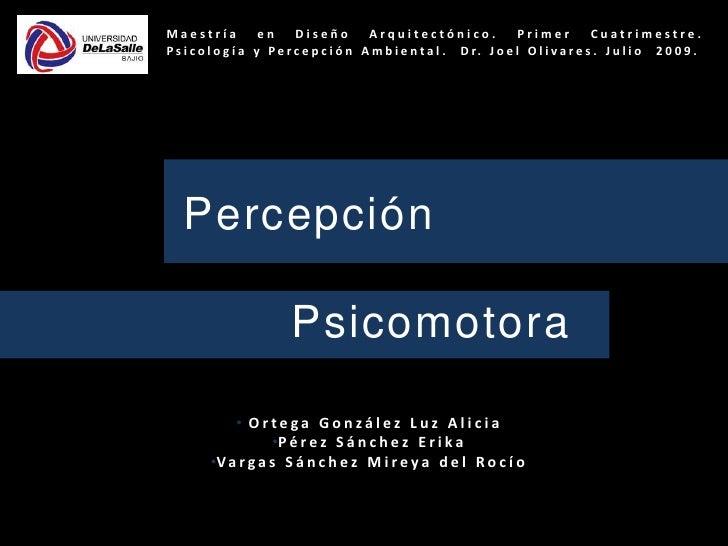 Maestría   en   Diseño   Arquitectónico.   Primer   Cuatrimestre. <br />Psicología y Percepción Ambiental.  Dr. Joel Oliva...