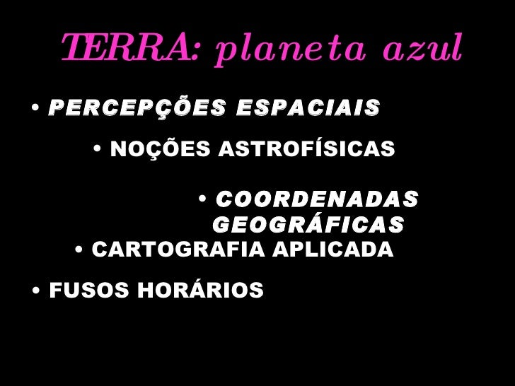 TERRA: planeta azul <ul><li>PERCEPÇÕES ESPACIAIS </li></ul><ul><li>COORDENADAS GEOGRÁFICAS </li></ul><ul><li>NOÇÕES ASTROF...
