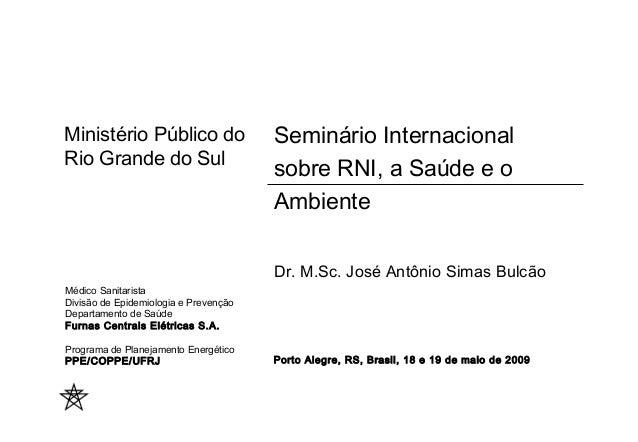 Seminário Internacional  sobre RNI, a Saúde e o  Ambiente  Ministério Público do  Rio Grande do Sul  Dr. M.Sc. José Antôni...