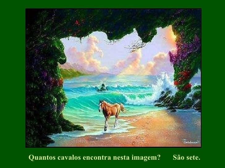 Quantos cavalos encontra nesta imagem?   São sete.