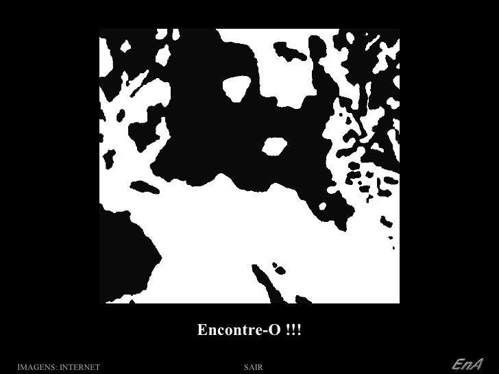 Encontre-O !!! IMAGENS: INTERNET O: SAIR