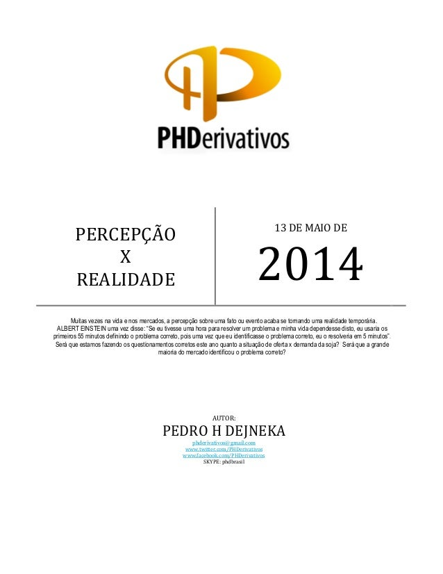 AUTOR: PEDRO H DEJNEKA phderivativos@gmail.com www.twitter.com/PHDerivativos www.facebook.com/PHDerivativos SKYPE: phdbras...