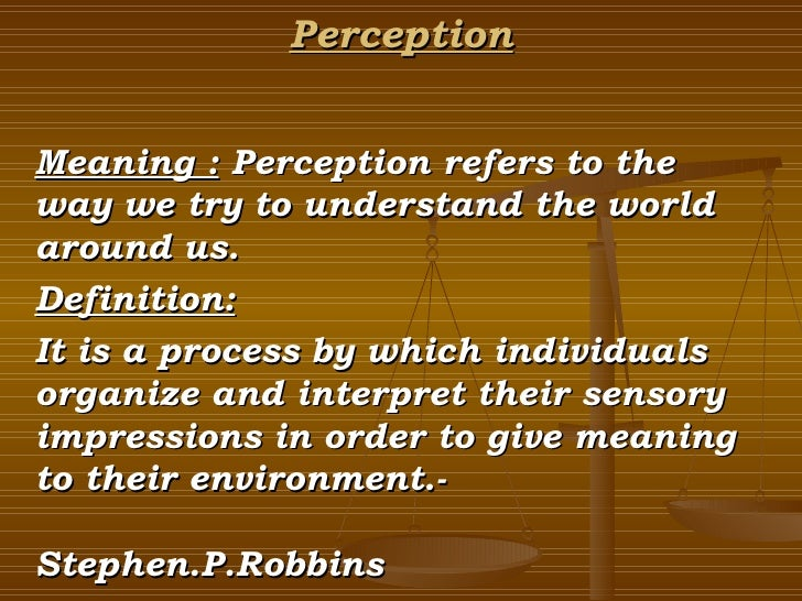 Perception Meaning :  Perception refers to the way we try to understand the world around us. Definition: It is a process b...