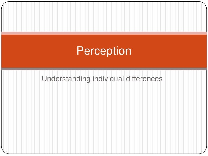 Understanding individual differences<br />Perception<br />