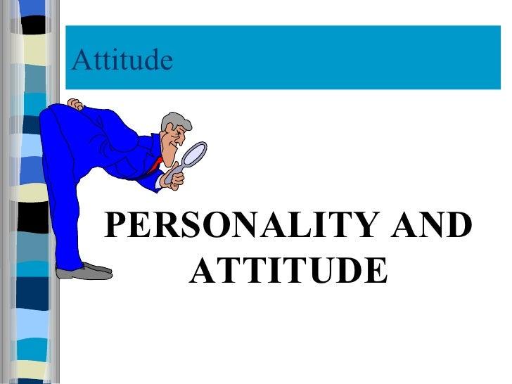 Attitude PERSONALITY AND ATTITUDE