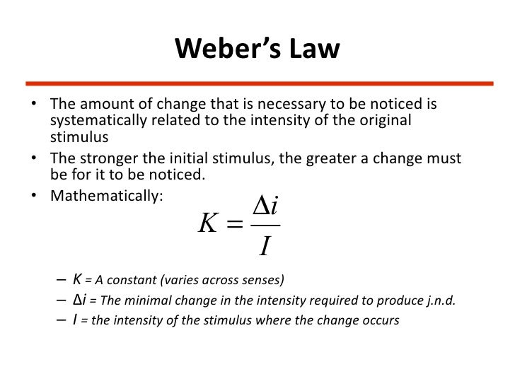 webers law (psychophysics) the concept that a just-noticeable difference in a stimulus is proportional to the magnitude of the original stimulus.