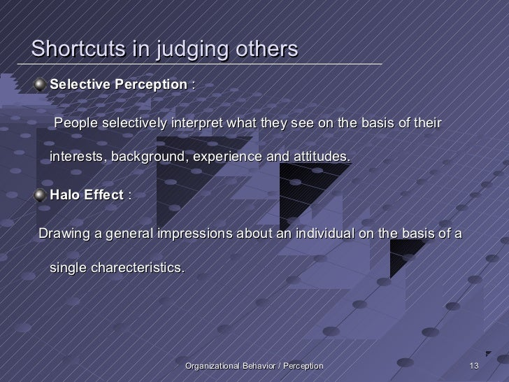 Shortcuts in judging others Selective Perception :  People selectively interpret what they see on the basis of their inter...