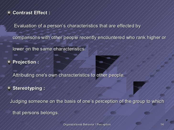 Contrast Effect : Evaluation of a person's characteristics that are effected by comparisons with other people recently enc...