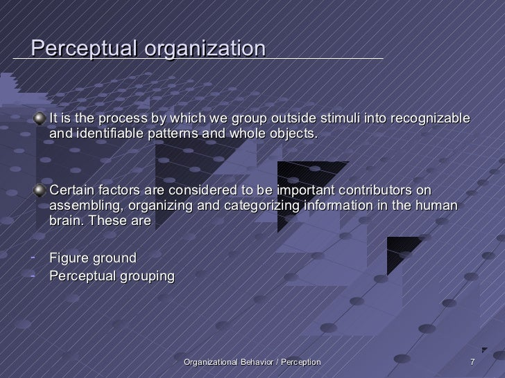 Perceptual organization    It is the process by which we group outside stimuli into recognizable    and identifiable patte...