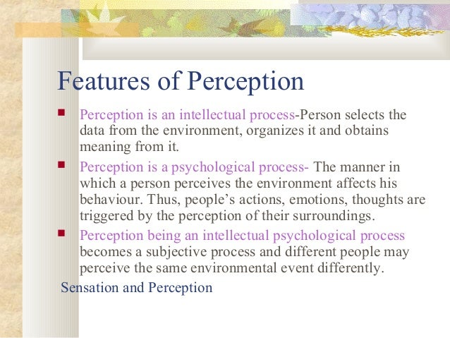 the features of the perception process Composites are made by marking key locations around the main facial features  this process simultaneously  but health perception appears to be related to facial.