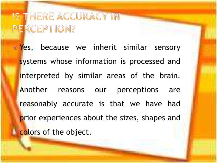 reasons for believing in the accuracy or inaccuracy of sensory information This free psychology essay on essay: sensory perception - accuracy or  sensory perception - accuracy or inaccuracy of  reasons for believing in the accuracy.