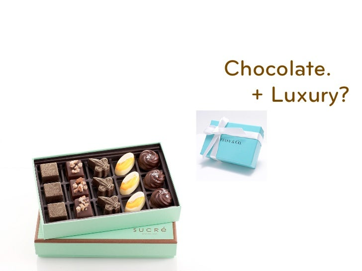 Chocolate.  + Luxury?
