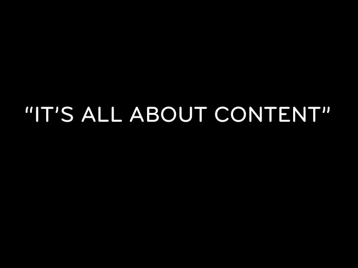 "IN TERMS OF AN EXPERIENCE, IT ISNOT ""ALL ABOUT CONTENT"""