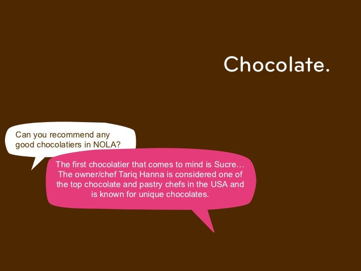 Chocolate.Can you recommend anygood chocolatiers in NOLA?         The first chocolatier that comes to mind is Sucre!      ...