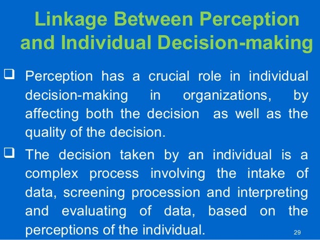perception and individual decision The tendency to underestimate the influence of external factors and overestimate the influence of internal factors when making judgments about.
