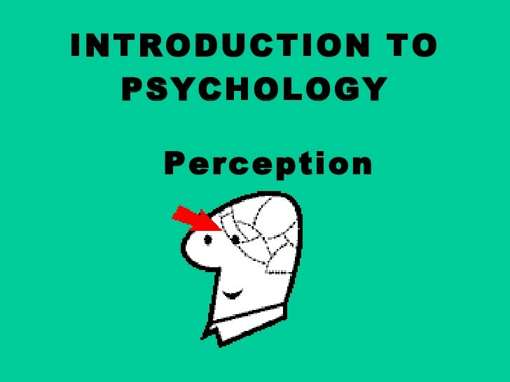 INTRODUCTION TO PSYCHOLOGY   Perception