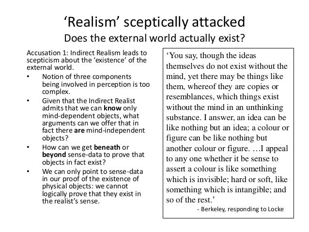 external world skepticism Descartes' skepticism- specifically, the problem of external world skepticism—is not a full-blown skepticism concerning everything descartes tried to defeat external world skepticism descartes is going to attack premise (3) of the argument for external world skepticism.