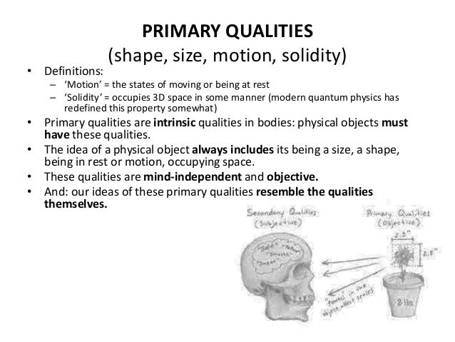 PRIMARY QUALITIES (shape, size, motion, solidity) • Definitions: – 'Motion' = the states of moving or being at rest – 'Sol...
