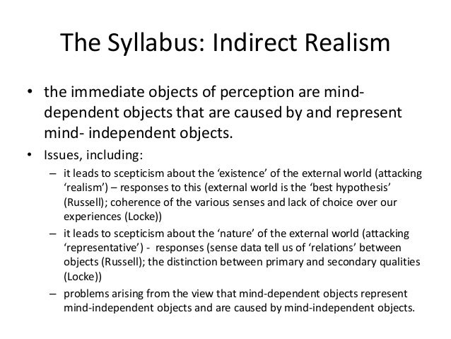 The Syllabus: Indirect Realism • the immediate objects of perception are mind- dependent objects that are caused by and re...