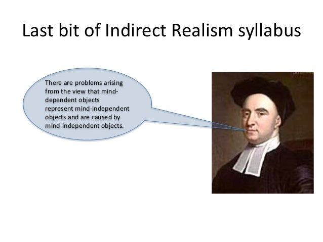 Last bit of Indirect Realism syllabus There are problems arising from the view that mind- dependent objects represent mind...