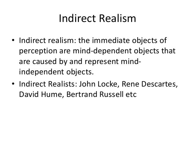 Indirect Realism • Indirect realism: the immediate objects of perception are mind-dependent objects that are caused by and...