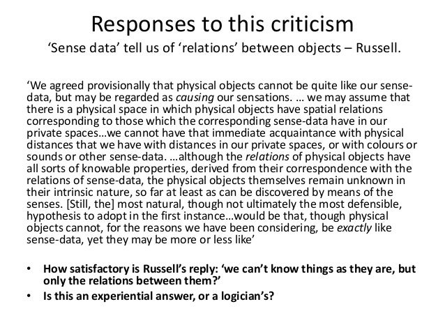Responses to this criticism 'Sense data' tell us of 'relations' between objects – Russell. 'We agreed provisionally that p...