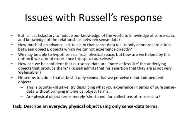 Issues with Russell's response • But: is it satisfactory to reduce our knowledge of the world to knowledge of sense-data, ...