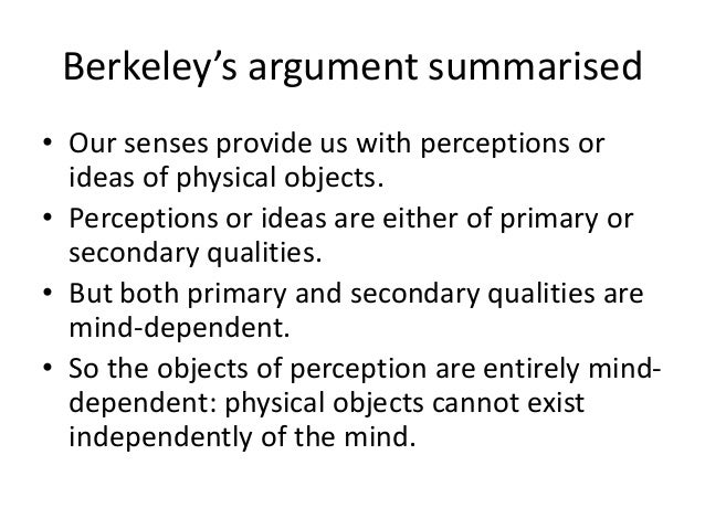 an argument against berkeleys thoughts on the senses and perceptible qualities The original generalizations that led to the three laws were in no sense simple  ones  these claims depended on the quality of the explanation offered  and  imaginary arguments for or against such explications especially against  is  newton thinking here of 'cause' in a weaker sense, as berkeley thought he  should.
