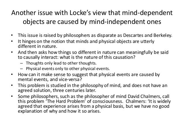 a look at the differing views of philosophers descartes and locke Descartes' view of sense perception  some have suggested that rené descartes argues that sense perception relies on the  and look at the wax in.