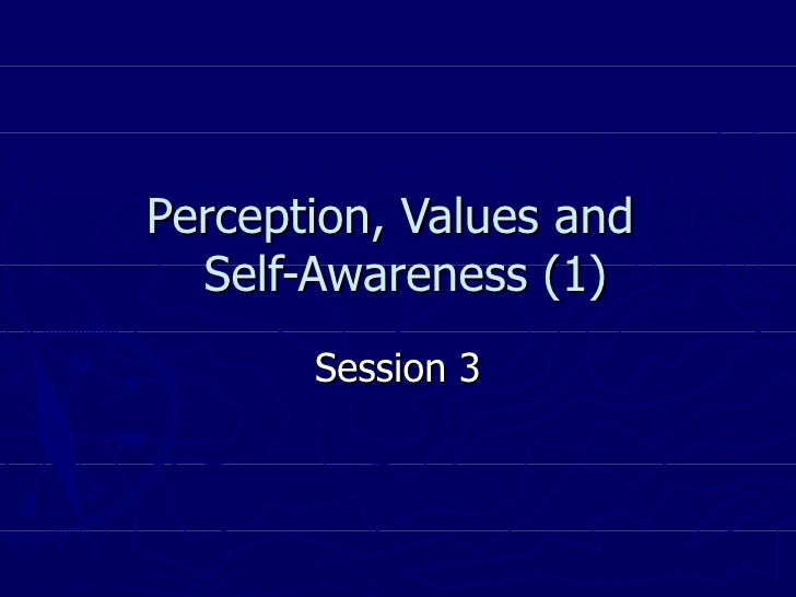 Perception, Values and   Self-Awareness (1) Session 3