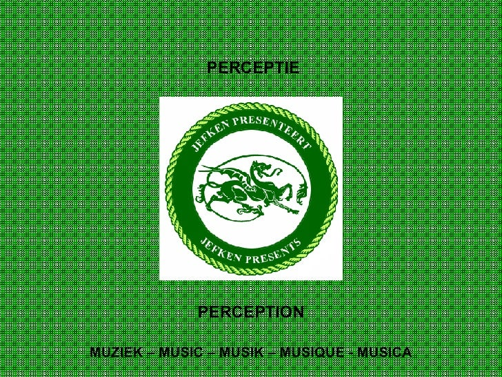 PERCEPTION PERCEPTIE MUZIEK – MUSIC – MUSIK – MUSIQUE - MUSICA
