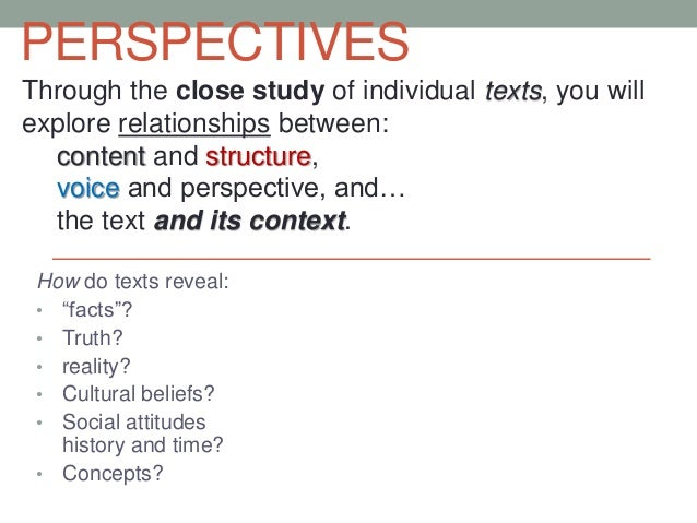 """PERSPECTIVES How do texts reveal: • """"facts""""? • Truth? • reality? • Cultural beliefs? • Social attitudes history and time? ..."""