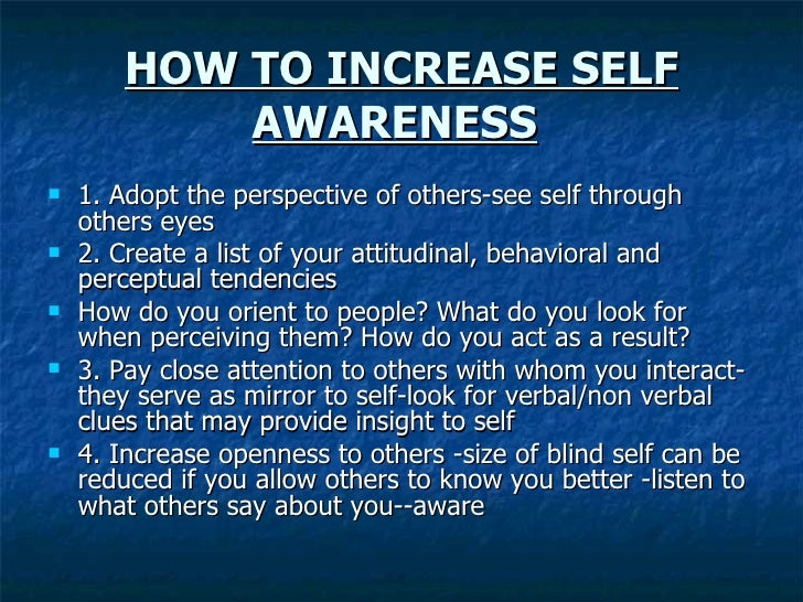 the self and perception Now we will turn to a discussion of how to improve our perception our self- perception can be improved by becoming aware of how schema, socializing  forces,.