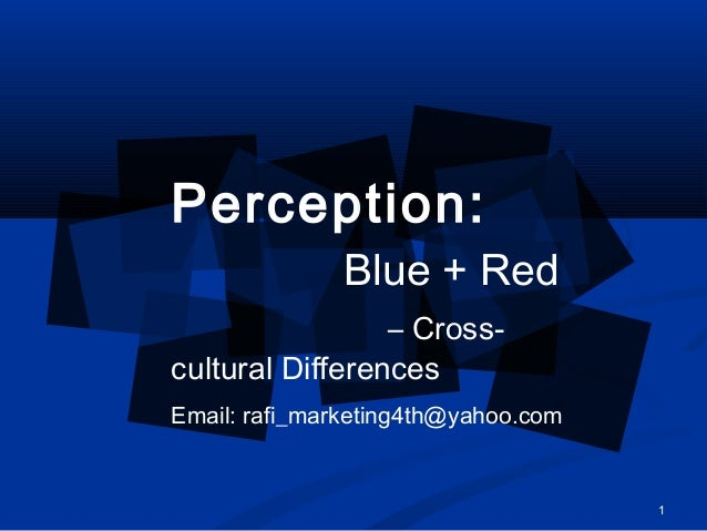 cultural differences in perception 33 differences in perception  cultures, and divergent perspectives  the attributes that cause people to perceive things differently are known as individual differences attributes that cause different people to perceive things differently let's examine several of the most important ones.