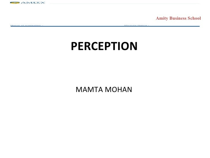 <ul><li>PERCEPTION </li></ul><ul><li>MAMTA MOHAN </li></ul>