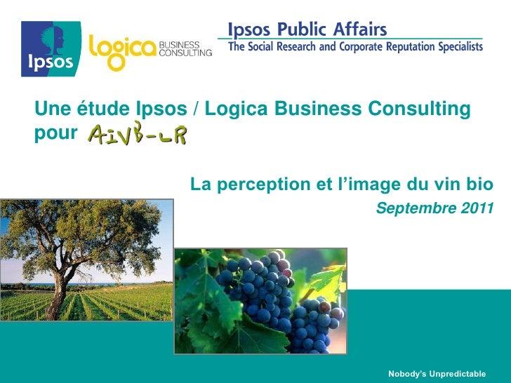 Une étude Ipsos / Logica Business Consultingpour               La perception et l'image du vin bio                        ...