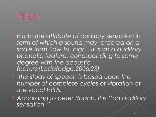  Pitch: the attribute of auditory sensation in term of which a sound may ordered on a scale from 'low to 'high'. It is an...