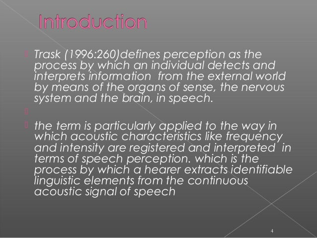  Trask (1996:260)defines perception as the process by which an individual detects and interprets information from the ext...