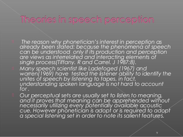  The reason why phonetician's interest in perception as already been stated: because the phenomena of speech can be under...