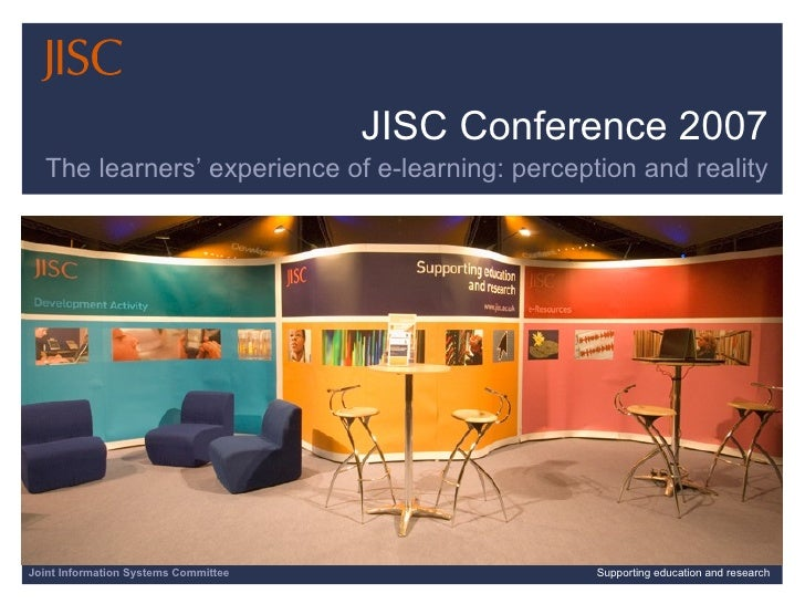 06/08/09         Slide  Joint Information Systems Committee Supporting education and research JISC Conference 2007 The lea...