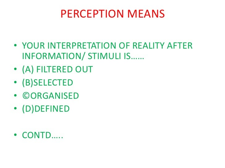 perception ppt Perception background our perception is an approximation of reality our brain attempts to make sense out of the stimuli to which we are exposed.