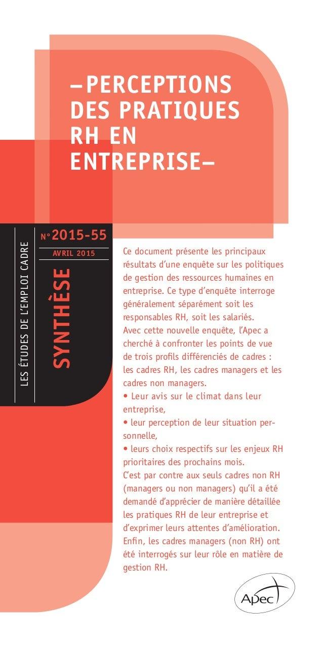 –PERCEPTIONS DES PRATIQUES RH EN ENTREPRISE– LESÉTUDESDEL'EMPLOICADRE SYNTHÈSE AVRIL 2015 N°2015-55 Ce document présente ...