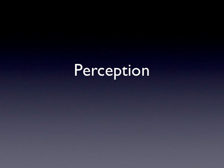perception on the functionality of the Perception is the process of recognizing and interpreting sensory stimuli learn the definition of perception, how it is related to the five.