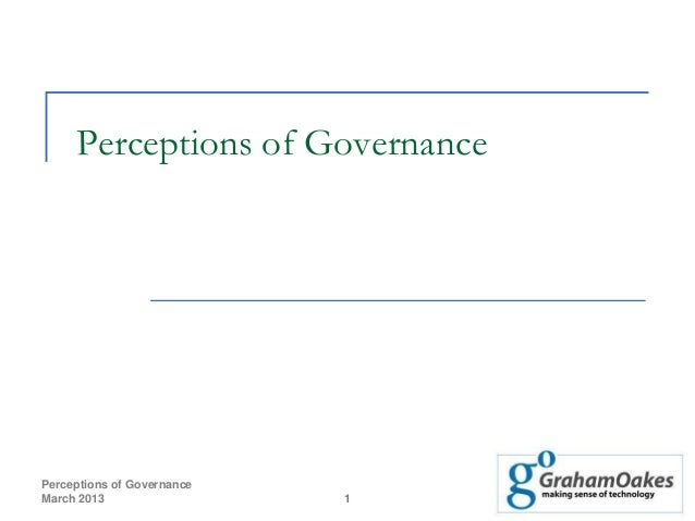 Perceptions of GovernancePerceptions of GovernanceMarch 2013                  1