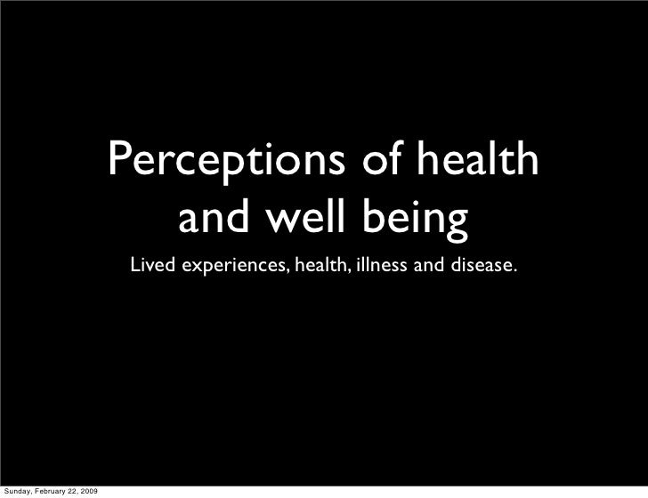 Perceptions of health                                and well being                              Lived experiences, health...